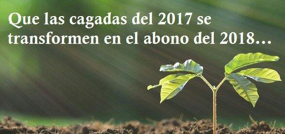 Que las cagadas del 2017 se transformen en el abono del 2018